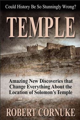 'Temple: Amazing New Discoveries That Change Everything About the Location of Solomon's Temple,' an astonishing new book by Robert Cornuke