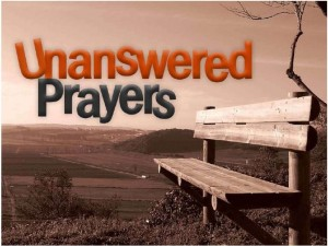 When our prayers -unanswered