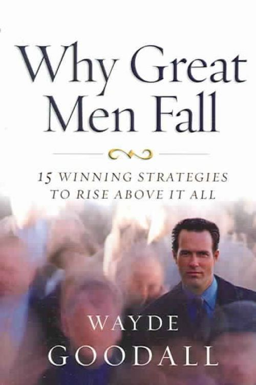Why Great Men Fall Wayde Goodall 27