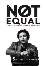 New Book, Not Equal, Takes on the Hijacked Civil Rights Movement