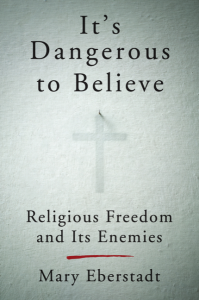 Mary Eberstadt's Book - It's Dangerous to Believe