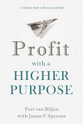 Profit with a Higher Purpose — A Christian Guide to  Business Leadership