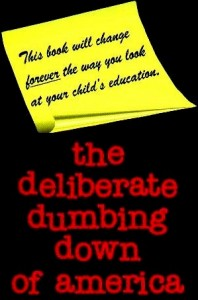 The Deliberate Dumbing Down