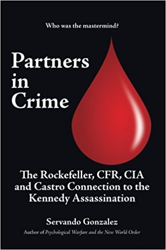 Partners In Crime: The Rockefeller, CFR, CIA and Castro Connection to the Kennedy Assassination