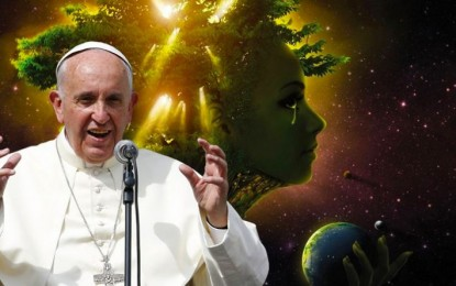 GODDESS BLESS YOU: Pope Francis Keeps Preaching The New Age Gaia Gospel Of Climate Change And Mother Earth