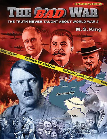 THE BAD WAR: THE TRUTH NEVER TAUGHT ABOUT WORLD WAR 2
