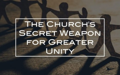 The Church's Secret Weapon for Greater Unity