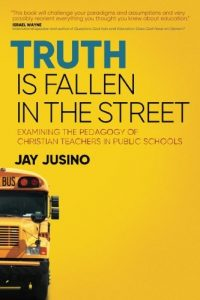 Exodus Mandate Project Promotes New Book  'Truth is Fallen in the Street: Examining the Pedagogy of Christian Teachers in Public Schools'